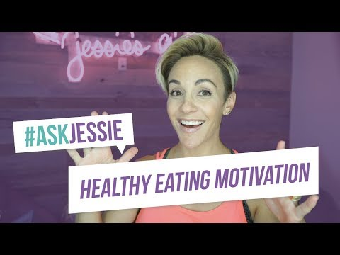 How to Have Motivation to Eat Healthy | Jessie Fitness