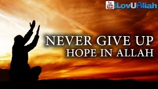 Never Give Up Hope In Allah ᴴᴰ | Powerful Reminder