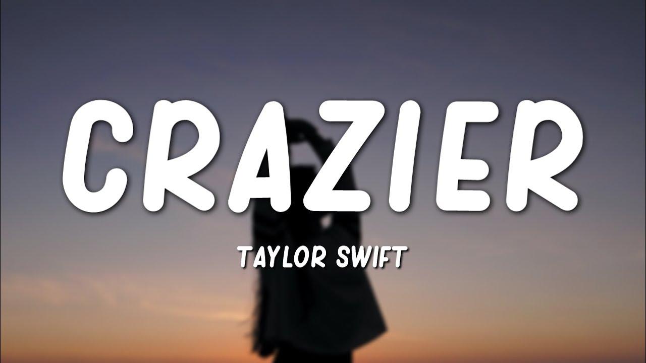 Taylor Swift - Crazier (Lyrics)