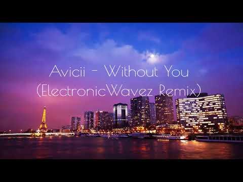 Avicii - Without You (ElectronicWavez Remix)