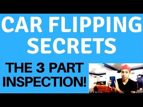 Car Flipping Secrets - The 3 Part Inspection Rule You MUST Apply!