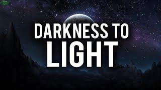 DARKNESS TO LIGHT (Powerful)