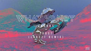 What So Not & BURNS - Trust (Loge21 Remix)