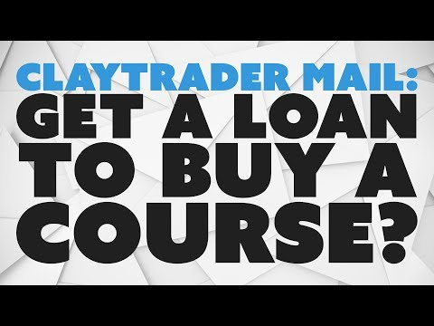 ClayTrader Mail: Get a Loan to Buy a Course?