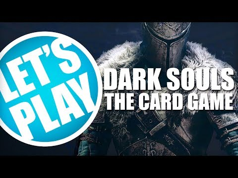 Let's Play: Dark Souls The Card Game