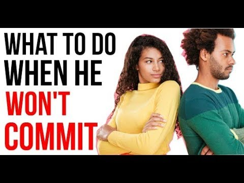 What to Do When He Won't Commit