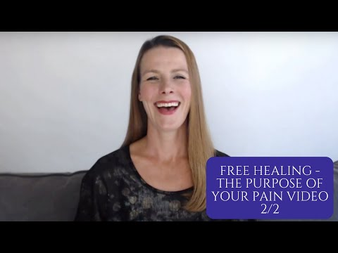Free Healing - The Purpose of Your Pain Video 2/2