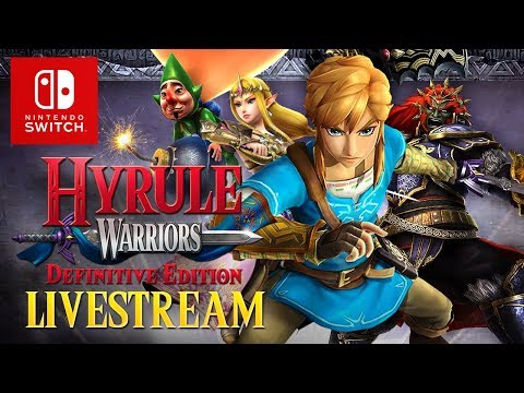 Hyrule Warriors: Definitive Edition Launch Day Livestream (Sponsored by Nintendo Switch)