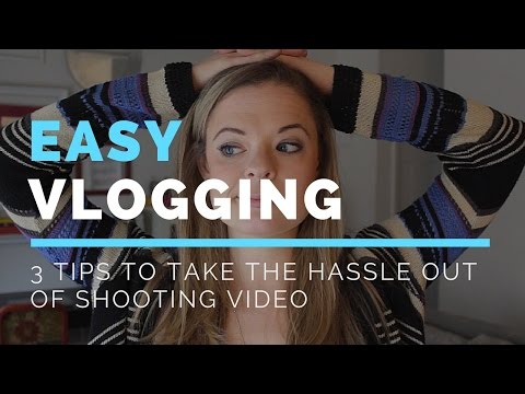 Easy Vlogging- 3 Tips to take the hassle out of shooting videos