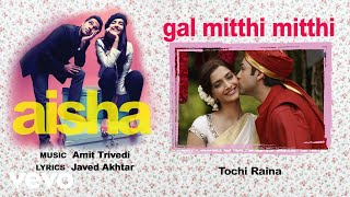 Gal Mitthi Mitthi - Official Audio Song | Aisha| Amit Trivedi| Javed Akhtar