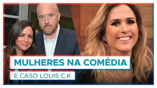 O CASO LOUIS C.K. e mulheres na comédia   #FalaMiga