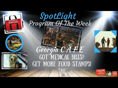 SpotLight: Georgia CAFE.. Get More Food Stamps with your Medical Receipts!