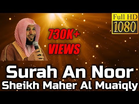 SURAH AL-NOOR FULL BEAUTIFUL RECITATION - Sheikh Maher Al Muaiqly - English & Arabic Translation