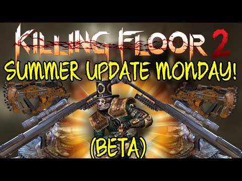 Killing Floor 2   SUMMER UPDATE THIS MONDAY! - Beta Preview For PC! (Objective Mode, New Weapons...)