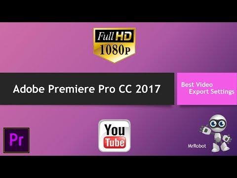 How to Export Highest Quality (HDTV - 1080p) Video for YouTube in Adobe Premiere Pro CC 2017