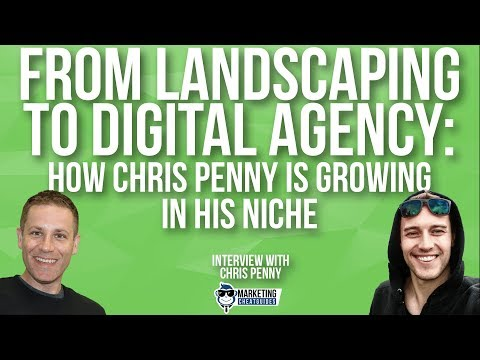 From Landscaping To Digital Agency: How Chris Penny Is Growing In His Niche