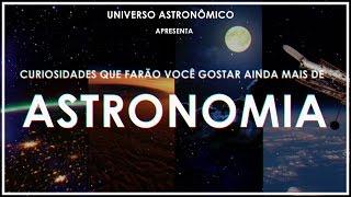 CURIOSIDADES QUE FARÃO VOCÊ GOSTAR AINDA MAIS DE ASTRONOMIA