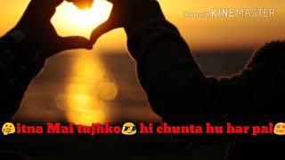 New what's app status Kyun itna Mai tujko hi chunta hu har pal
