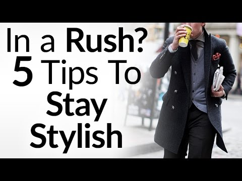 In a Rush? 5 Tips To Stay Stylish | How The Busy Man Stays Well-Dressed