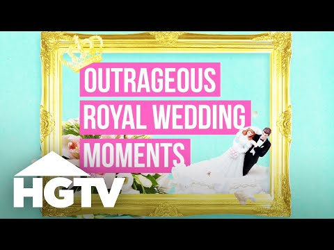 Outrageous Royal Wedding Moments - HGTV