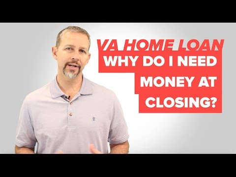 Why Do I Need Money At Closing For A VA Home Loan?