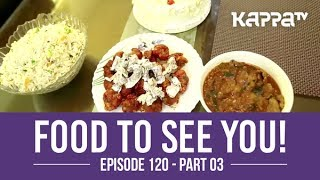 Food to See You! - Episode 120 ft. Sowmya(Part 3) - Kappa TV