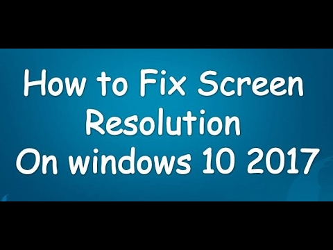 how to fix screen resolution on windows 10 2017