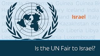 Is the UN Fair to Israel?