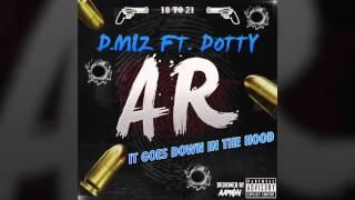 AR (D.Miz Ft. Dotty) - It Goes Down In The Hood [Audio]