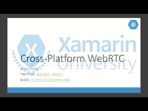 Cross Platform WebRTC - Alex Dunn - Xamarin University Guest Lecture