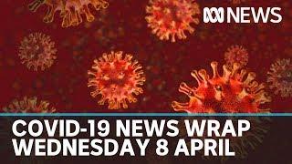 Coronavirus update: The latest COVID-19 news for Wednesday 8 April | ABC News