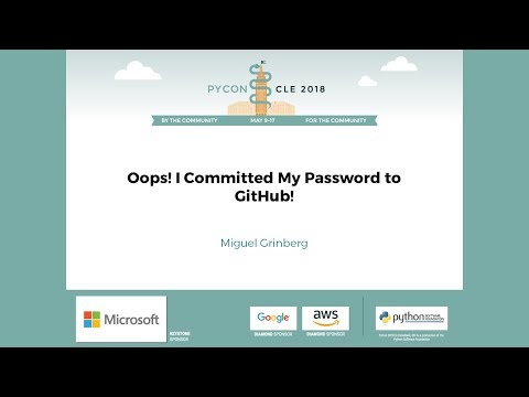 Miguel Grinberg - Oops! I Committed My Password To GitHub! - PyCon 2018