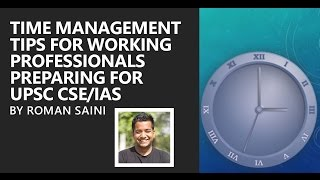 Time Management Tips for Working Professionals Preparing for UPSC CSE/IAS Exam By Roman Saini
