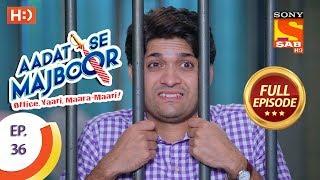 Aadat Se Majboor - आदत से मजबूर - Ep 36 - Full Episode - 21st November, 2017