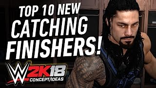WWE 2K18 Top 10 New Catching Finishers! (Concept/Ideas)