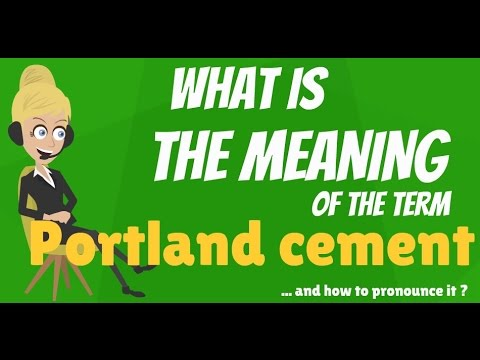 What is PORTLAND CEMENT? What does PORTLAND CEMENT mean? PORTLAND CEMENT meaning