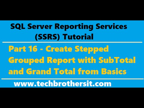 SSRS Tutorial 16 - Create Stepped Grouped Report with SubTotal and Grand Total from Basics