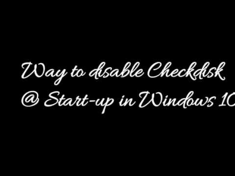 how to disable Chkdsk (Check disk) that runs on Start up of Windows 10 [Tutorial]