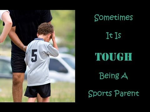 Youth Sports Tips - Why It Is TOUGH Being A Sports Parent - Craig Sigl