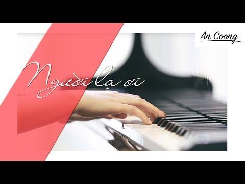 NGƯỜI LẠ ƠI || PIANO COVER  || AN COONG
