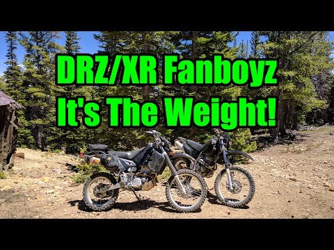 XR400/DRZ400 Fanboyz - It's The Weight!