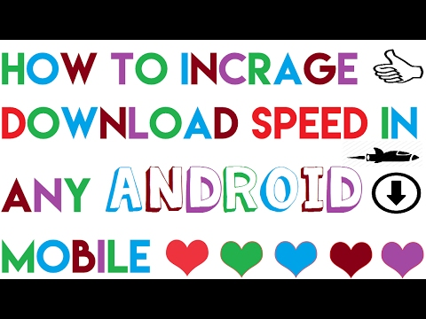 How to increase download speed any Android Mobile