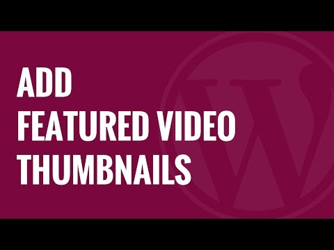How to Add Featured Video Thumbnails in WordPress