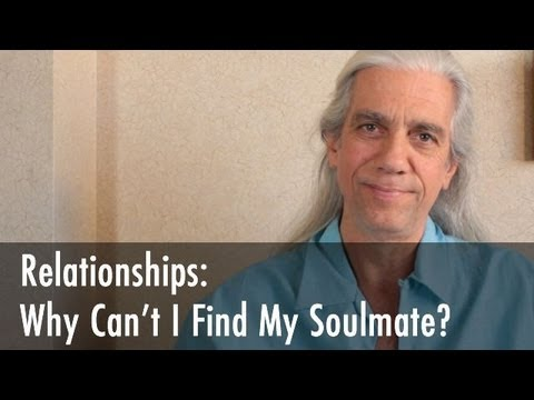 Relationships Advice: Why Can't I Find My Soulmate?