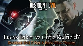 Resident Evil 7 DLC | Lucas Baker Vs Chris Redfield Theory | RE7 Not A Hero
