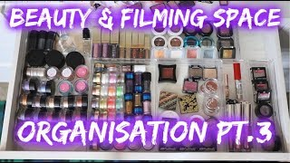 Makeup Organisation #3   Creating a beauty & filming space   Part 6