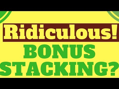 Bonus Stacking Is Becoming Ridiculous - Be Warned!