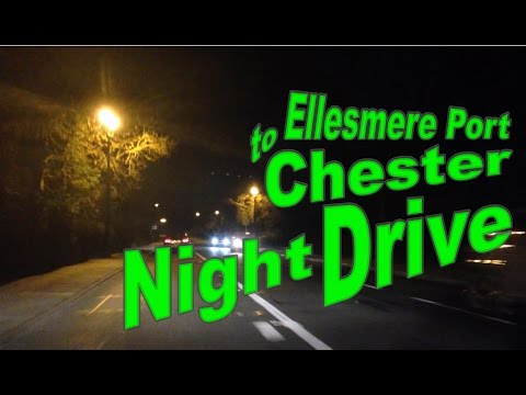 Ellesmere Port to Chester Night Drive ✔