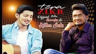 Tera Zikr - dharshan raval & mohan sahu - mohan s singer