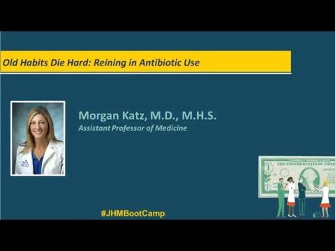 Old Habits Die Hard: Reining in Antibiotic Use | Morgan Katz, M.D., M.H.S
